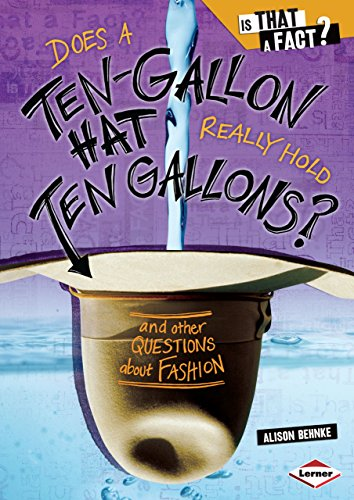 Does a Ten-Gallon Hat Really Hold Ten Gallons?: And Other Questions about Fashion (Is That a Fact?)...
