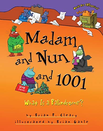 Madam and Nun and 1001: What Is a Palindrome? (Words Are Categorical R) (Words Are Categorical (Hardcover)) (0761349197) by Brian P. Cleary