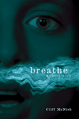 Breathe: A Ghost Story: Cliff McNish