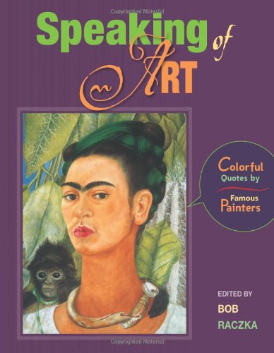 9780761350545: Speaking of Art: Colorful Quotes by Famous Painters (Bob Raczka's Art Adventures)