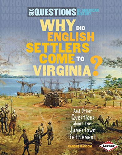 Why Did English Settlers Come to Virginia?: And Other Questions About the Jamestown Settlement (Six...