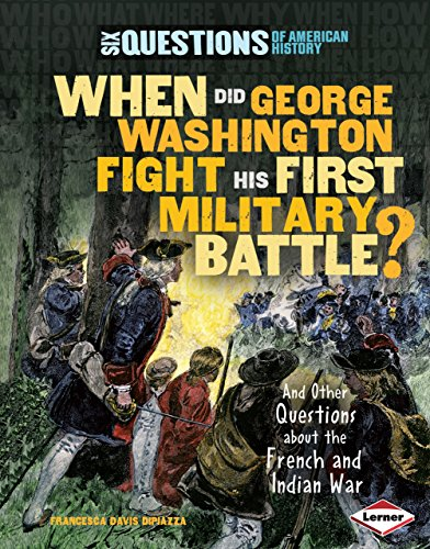 When Did George Washington Fight His First Military Battle?: And Other Questions about the French ...