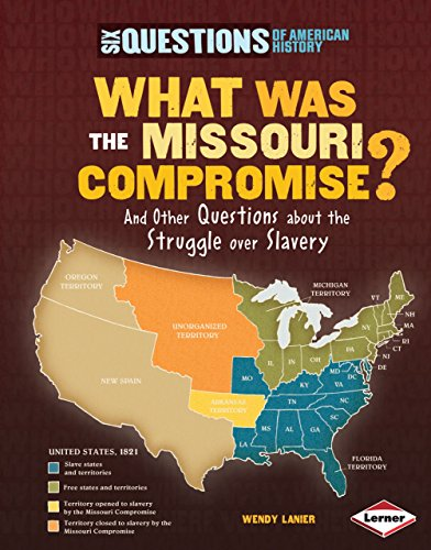 What Was the Missouri Compromise?: And Other Questions About the Struggle over Slavery (Six ...