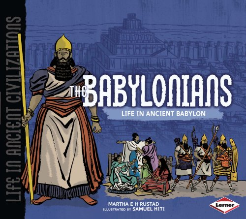 The Babylonians: Life in Ancient Babylon (Life in Ancient Civilizations): Martha E.H. Rustard