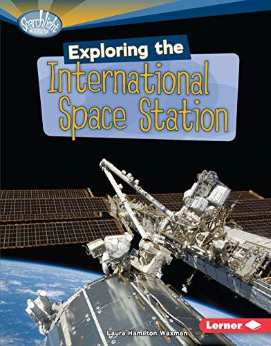 Exploring the International Space Station (Searchlight Books): Laura Hamilton Waxman
