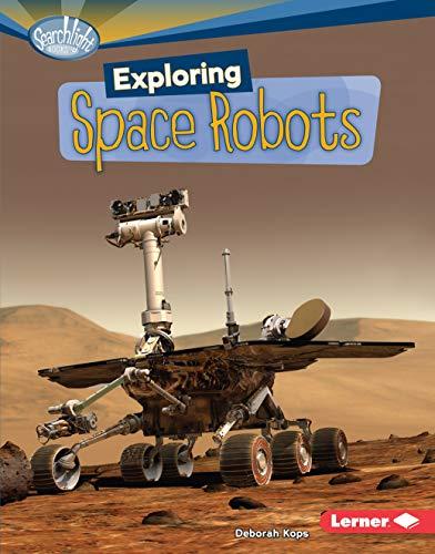 Exploring Space Robots (Searchlight Books: What's Amazing: Deborah Kops