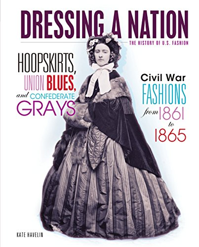 9780761358893: Hoopskirts, Union Blues, and Confederate Grays: Civil War Fashions from 1861 to 1865 (Dressing a Nation: The History of U.S. Fashion)
