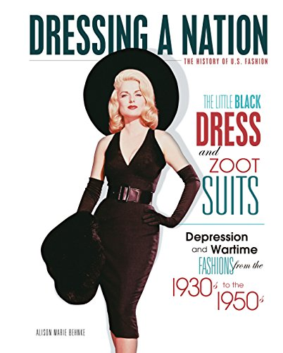 9780761358923: The Little Black Dress and Zoot Suits: Depression and Wartime Fashions from the 1930s to 1950s (Dressing a Nation: the History of U.S. Fashion)
