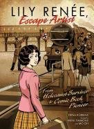 9780761360100: Lily Renee, Escape Artist: From Holocaust Survivor to Comic Book Pioneer