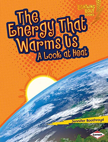 9780761360933: The Energy That Warms Us: A Look at Heat (Lightning Bolt Books) (Lightning Bolt Books: Exploring Physical Science (Library))