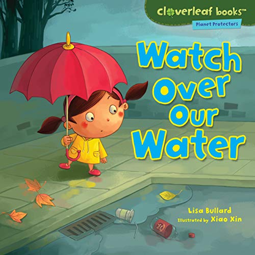 Watch over Our Water (Cloverleaf Books: Planet Protectors): Lisa Bullard