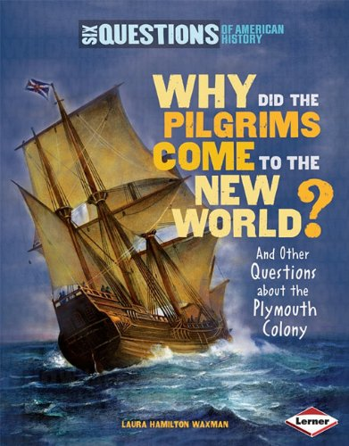 9780761361237: Why Did the Pilgrims Come to the New World?: And Other Questions about the Plymouth Colony (Six Questions of American History)