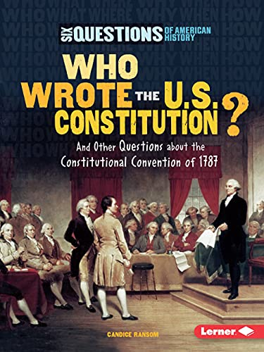 9780761361268: Who Wrote the U.s. Constitution?: And Other Questions About the Constitutional Convention of 1787 (Six Questions of American History)