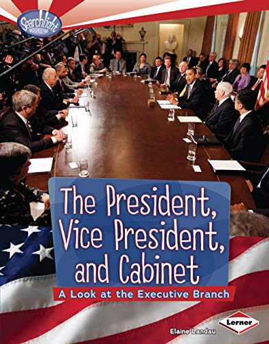 9780761365174: The President, Vice President, and Cabinet: A Look at the Executive Branch (Searchlight Books How Does Government Work?)