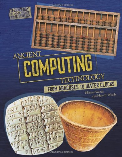 9780761365280: Ancient Computing Technology: From Abacuses to Water Clocks (Technology in Ancient Cultures)