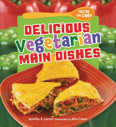 9780761366355: Delicious Vegetarian Main Dishes (You're the Chef)