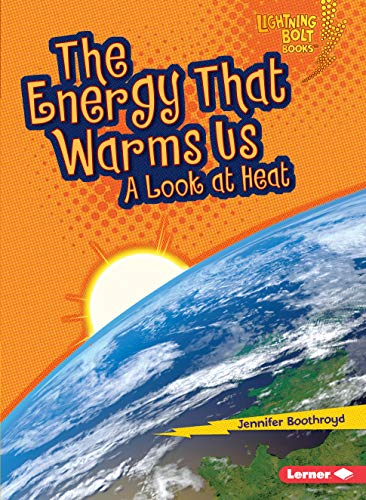 9780761371038: The Energy That Warms Us: A Look at Heat (Lightning Bolt Books)