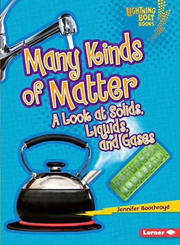 9780761371069: Many Kinds of Matter: A Look at Solids, Liquids, and Gases (Lightning Bolt Books)