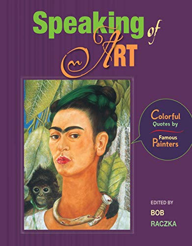 9780761372998: Speaking of Art: Colorful Quotes by Famous Painters (Bob Raczka's Art Adventures)