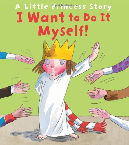 9780761374121: I Want to Do It Myself! (Little Princess Stories)