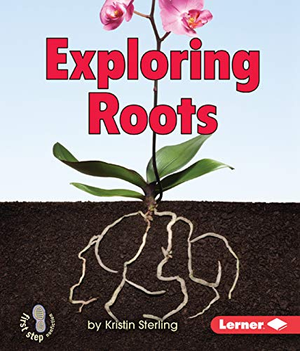 9780761378341: Exploring Roots (First Step Nonfiction: Let's Look at Plants)