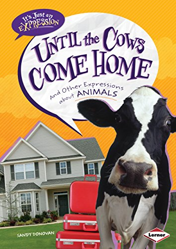 9780761378907: Until the Cows Come Home: And Other Expressions About Animals (It's Just An Expression)