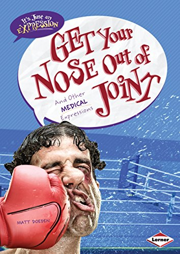 Get Your Nose Out of Joint: And Other Medical Expressions (It's Just An Expression): Matt ...