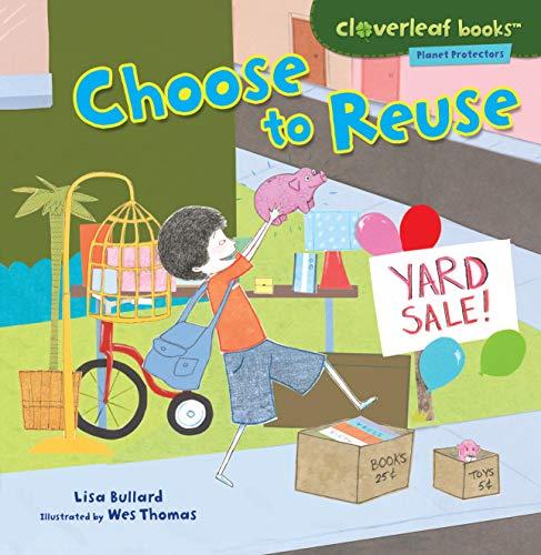 9780761385110: Choose to Reuse (Cloverleaf Books: Planet Protectors)