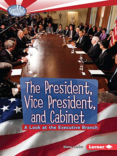 9780761385639: The President, Vice President, and Cabinet: A Look at the Executive Branch (Searchlight Books)