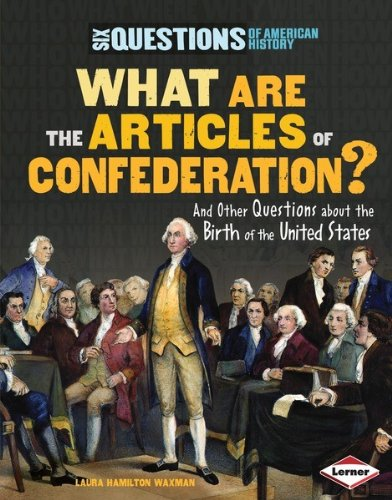 9780761385646: What Are the Articles of Confederation?: And Other Questions About the Birth of the United States (Six Questions of American History)