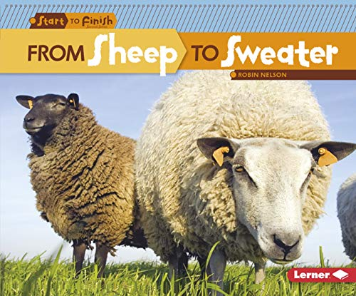 9780761385752: From Sheep to Sweater (Start to Finish, Second Series: Everyday Products)