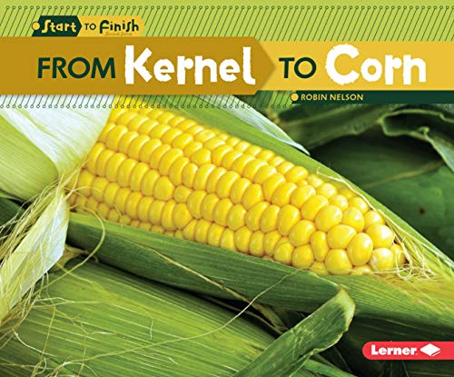 9780761386742: From Kernel to Corn (Start to Finish, Second Series: Nature's Cycles)