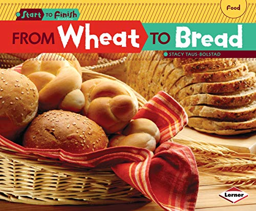 From Wheat to Bread (Start to Finish, Second Series: Food) (Start to Finish, Second (Library)): ...