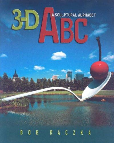 9780761394563: 3-d ABC: A Sculptural Alphabet (Bob Raczka's Art Adventures)