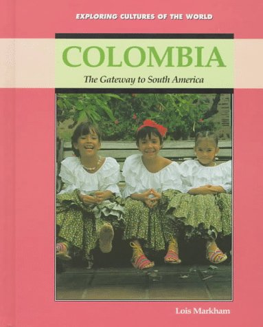 Colombia: The Gateway to South America (Exploring Cultures of the World): Markham, Lois