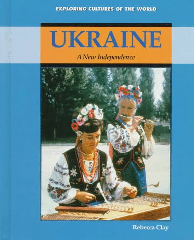 Ukraine: A New Independence (Exploring Cultures of the World): Clay, Rebecca