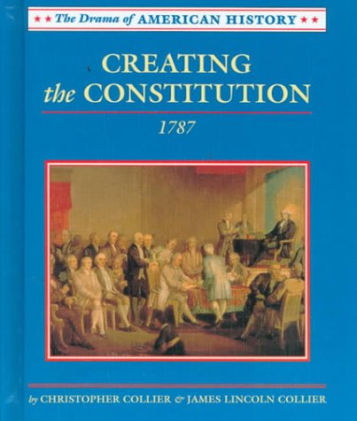 9780761407768: Creating the Constitution: 1787 (Drama of American History)