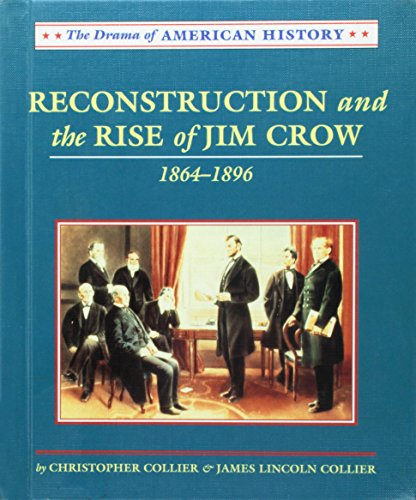 Reconstruction and the Rise of Jim Crow, 1864-1896 (Drama of American History): Collier, ...