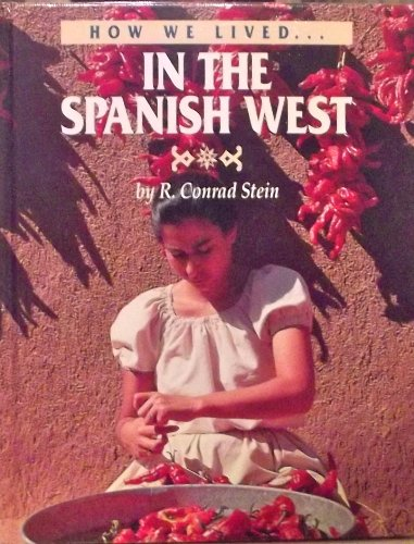 In the Spanish West (How We Lived) (0761409068) by Stein, R. Conrad