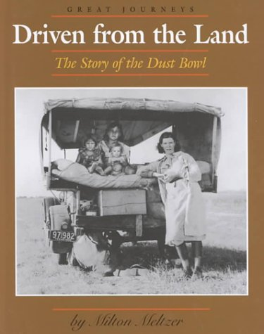 Driven from the Land: The Story of the Dust Bowl (Great Journeys): Milton Meltzer