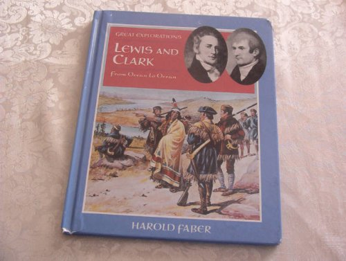 Lewis and Clark: From Ocean to Ocean (Great Explorations (Benchmark)): Faber, Harold