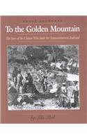 9780761413240: To the Golden Mountain: The Story of the Chinese Who Built the Transcontinental Railroad (Great Journeys)