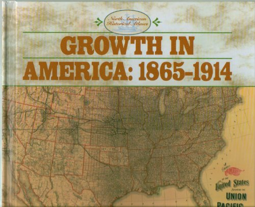 Growth in America: 1865-1914 (North American Historical Atlases): Rebecca Stefoff