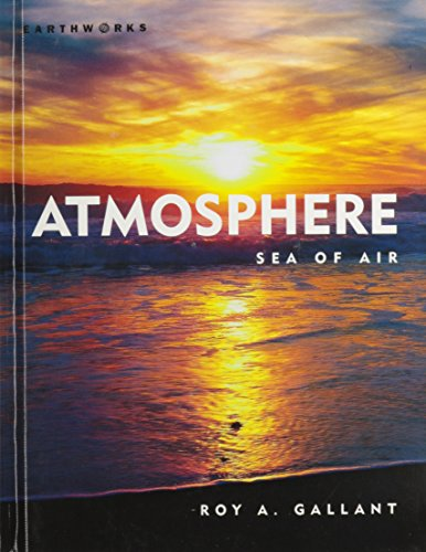 Atmosphere: Sea of Air (Earthworks): Roy A Gallant