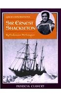 Sir Ernest Shackleton: By Endurance We Conquer (Great Explorations): Patricia Calvert