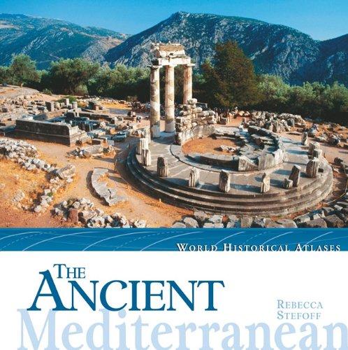The Ancient Mediterranean (World Historical Atlases): Stefoff, Rebecca