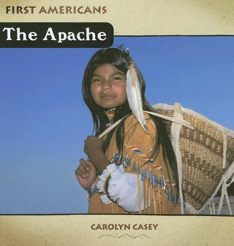 The Apache (First Americans (Cavendish Square Publishing)): Casey, Carolyn