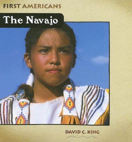 The Navajo (First Americans (Cavendish Square Publishing)): King, David C