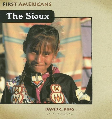 The Sioux (First Americans (Cavendish Square Publishing)): King, David C.