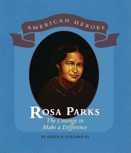 Rosa Parks: The Courage to Make a Difference (Hardback): III Sneed B Collard